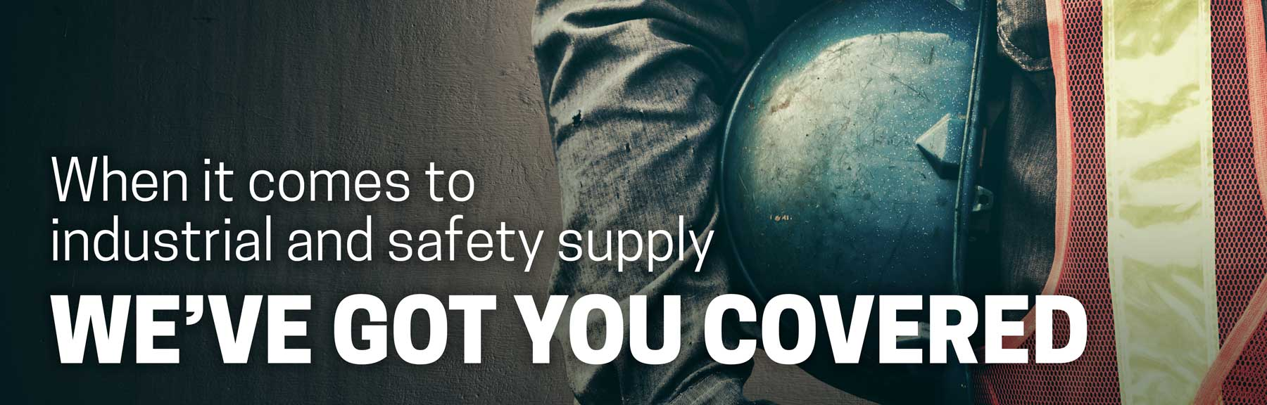 When it comes to industrial and safety supply, we got you covered